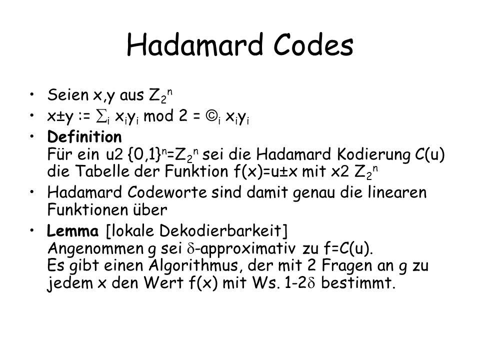 Hadamard Codes Seien x,y aus Z 2 n x ± y := i x i y i mod 2 = © i x i y i Definition Für ein u 2 {0,1} n =Z 2 n sei die Hadamard Kodierung C(u) die Ta