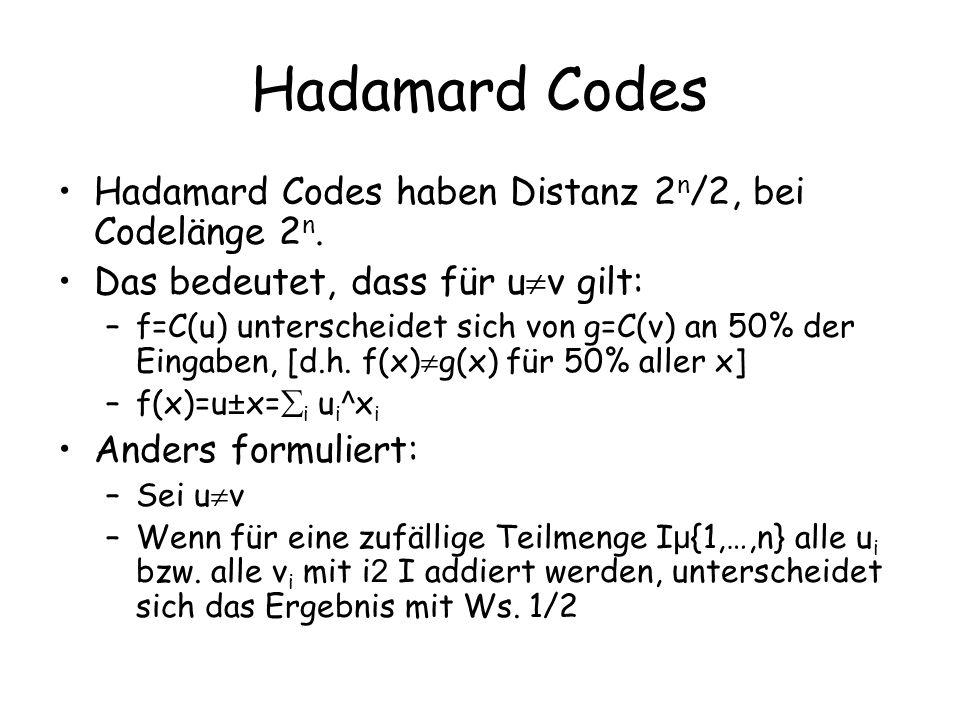 Hadamard Codes Hadamard Codes haben Distanz 2 n /2, bei Codelänge 2 n. Das bedeutet, dass für u v gilt: –f=C(u) unterscheidet sich von g=C(v) an 50% d