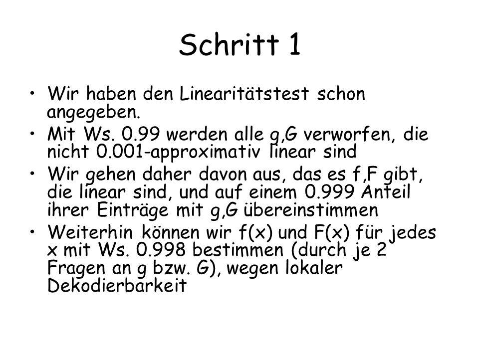 Schritt 1 Wir haben den Linearitätstest schon angegeben. Mit Ws. 0.99 werden alle g,G verworfen, die nicht 0.001-approximativ linear sind Wir gehen da