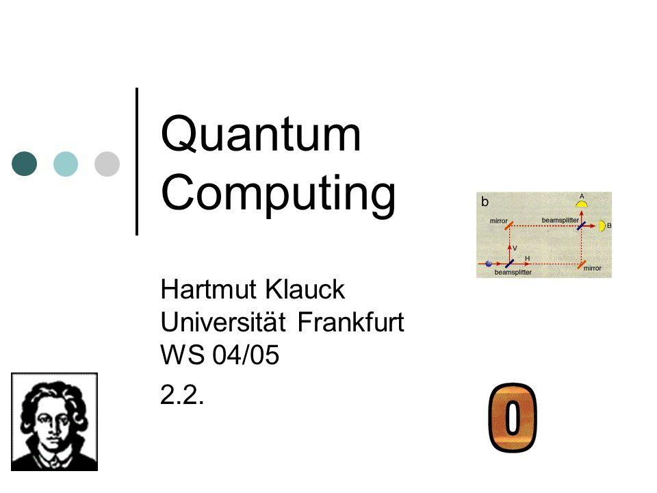 Quantum Computing Hartmut Klauck Universität Frankfurt WS 04/05 2.2.