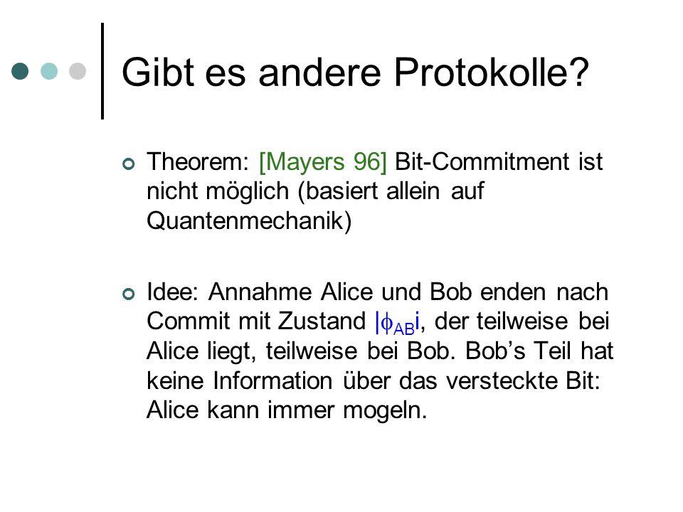 Gibt es andere Protokolle? Theorem: [Mayers 96] Bit-Commitment ist nicht möglich (basiert allein auf Quantenmechanik) Idee: Annahme Alice und Bob ende