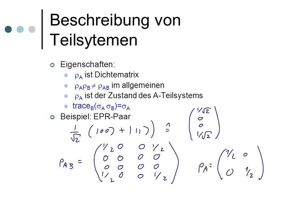 Beschreibung von Teilsytemen Eigenschaften: A ist Dichtematrix A  B AB im allgemeinen A ist der Zustand des A-Teilsystems trace B ( A  B )= A Beispi