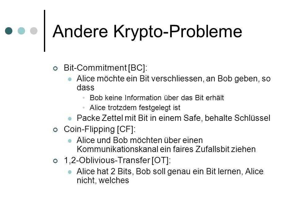 Andere Krypto-Probleme Bit-Commitment [BC]: Alice möchte ein Bit verschliessen, an Bob geben, so dass Bob keine Information über das Bit erhält Alice