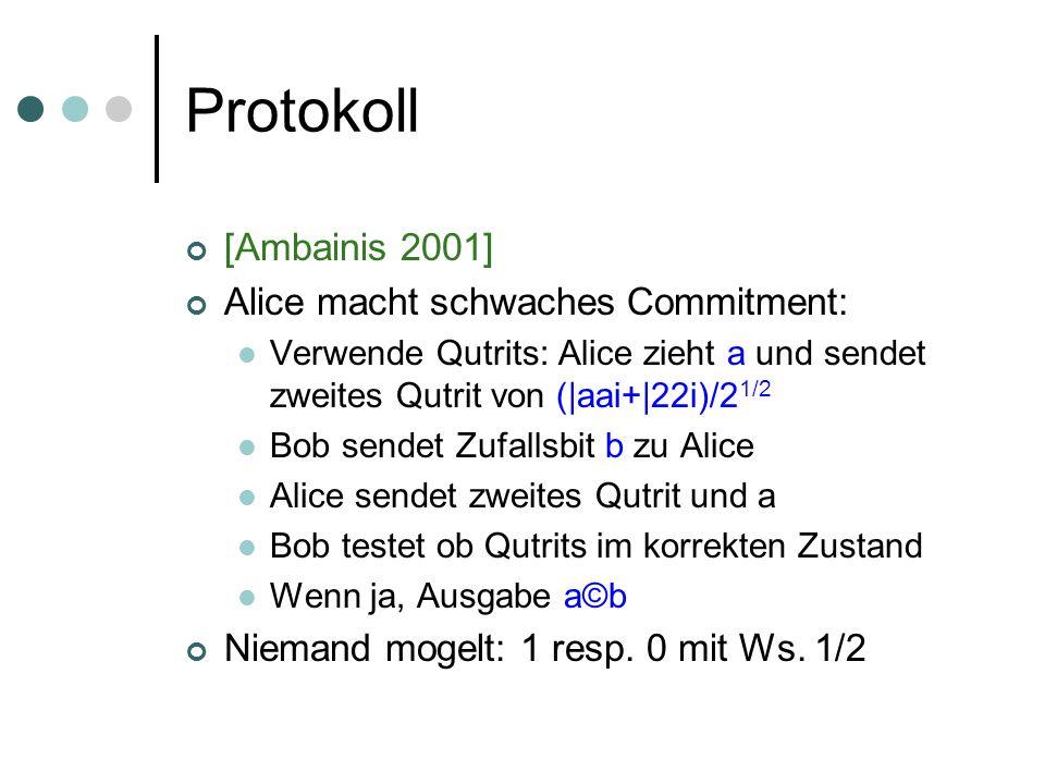 Protokoll [Ambainis 2001] Alice macht schwaches Commitment: Verwende Qutrits: Alice zieht a und sendet zweites Qutrit von (|aai+|22i)/2 1/2 Bob sendet
