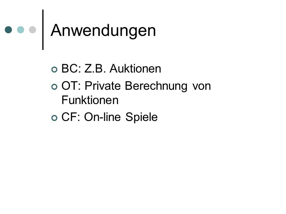 Anwendungen BC: Z.B. Auktionen OT: Private Berechnung von Funktionen CF: On-line Spiele