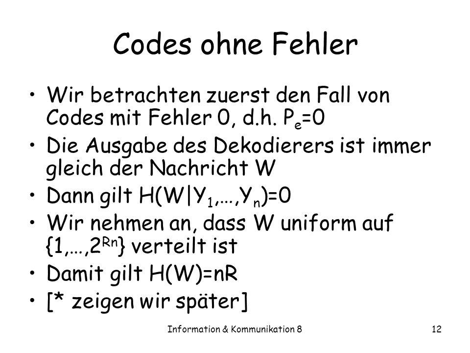 Information & Kommunikation 812 Codes ohne Fehler Wir betrachten zuerst den Fall von Codes mit Fehler 0, d.h.