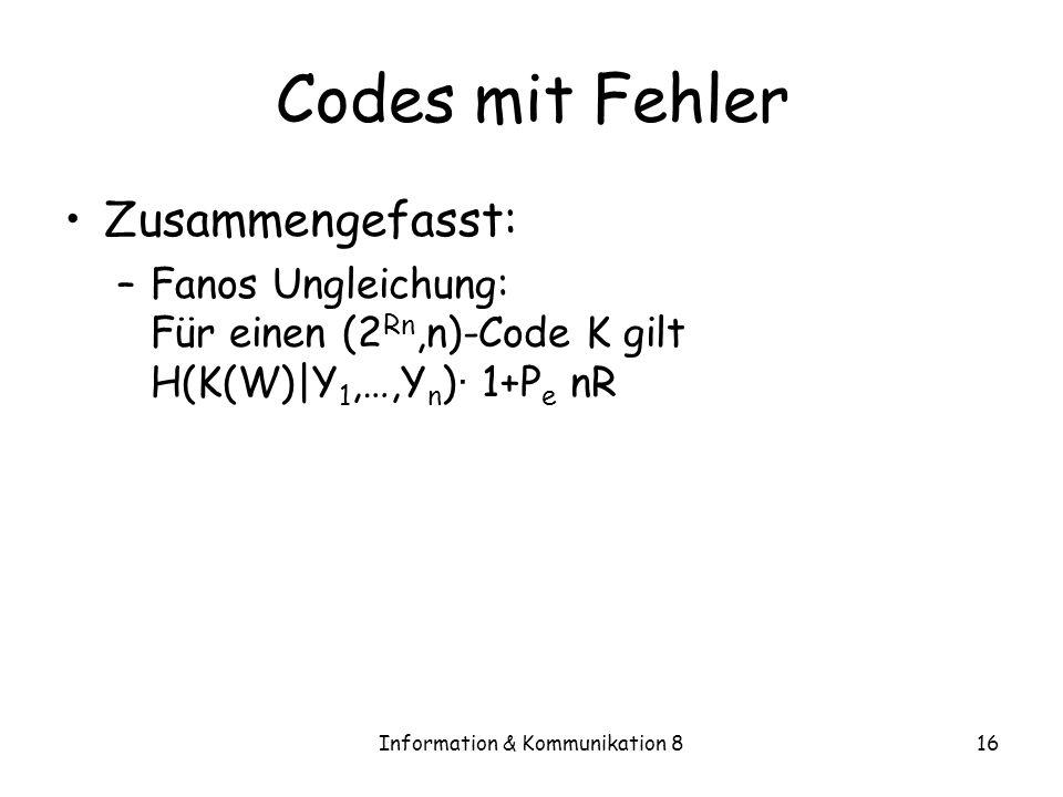 Information & Kommunikation 816 Codes mit Fehler Zusammengefasst: –Fanos Ungleichung: Für einen (2 Rn,n)-Code K gilt H(K(W)|Y 1,…,Y n ) · 1+P e nR