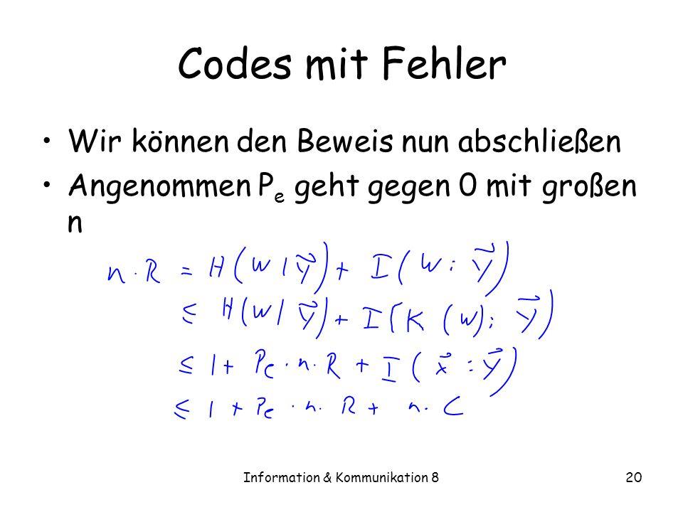 Information & Kommunikation 820 Codes mit Fehler Wir können den Beweis nun abschließen Angenommen P e geht gegen 0 mit großen n