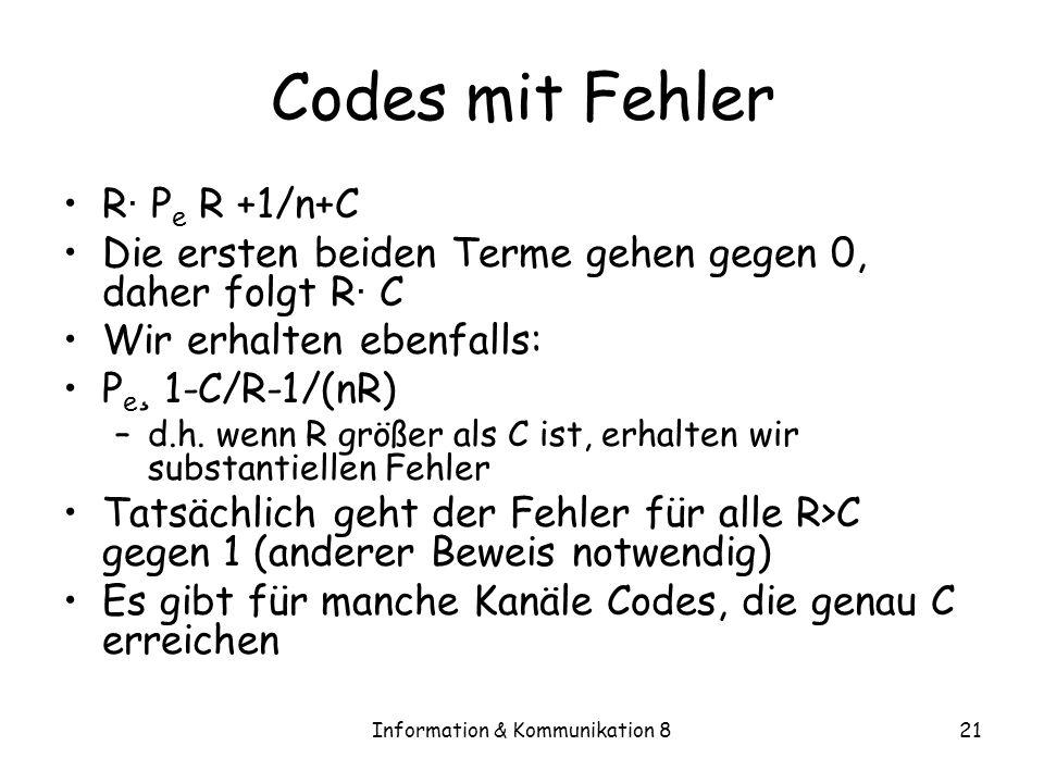 Information & Kommunikation 821 Codes mit Fehler R · P e R +1/n+C Die ersten beiden Terme gehen gegen 0, daher folgt R · C Wir erhalten ebenfalls: P e ¸ 1-C/R-1/(nR) –d.h.