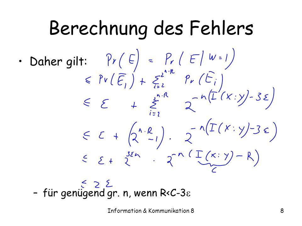 Information & Kommunikation 88 Berechnung des Fehlers Daher gilt: –für genügend gr. n, wenn R<C-3