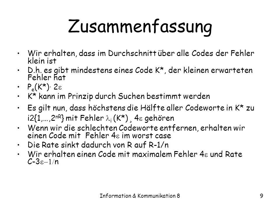 Information & Kommunikation 89 Zusammenfassung Wir erhalten, dass im Durchschnitt über alle Codes der Fehler klein ist D.h.