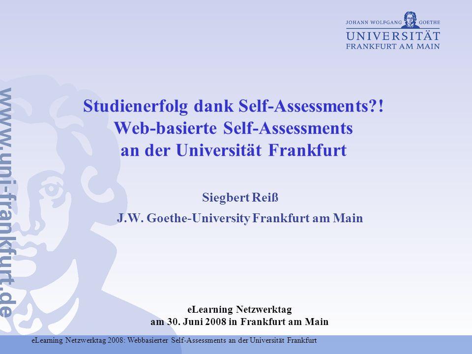 eLearning Netzwerktag 2008: Webbasierter Self-Assessments an der Universität Frankfurt Studienerfolg dank Self-Assessments?! Web-basierte Self-Assessm