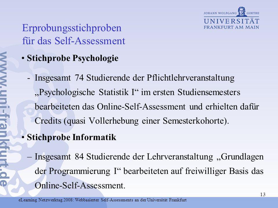 eLearning Netzwerktag 2008: Webbasierter Self-Assessments an der Universität Frankfurt 13 Stichprobe Psychologie -Insgesamt 74 Studierende der Pflicht