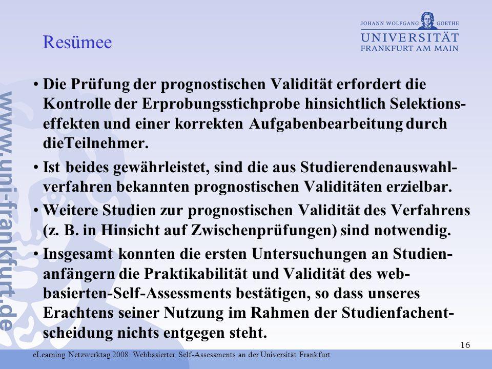 eLearning Netzwerktag 2008: Webbasierter Self-Assessments an der Universität Frankfurt 16 Die Prüfung der prognostischen Validität erfordert die Kontr