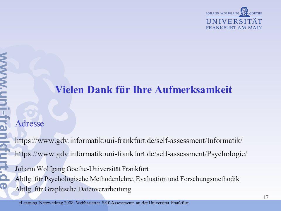 eLearning Netzwerktag 2008: Webbasierter Self-Assessments an der Universität Frankfurt 17 Adresse https://www.gdv.informatik.uni-frankfurt.de/self-ass