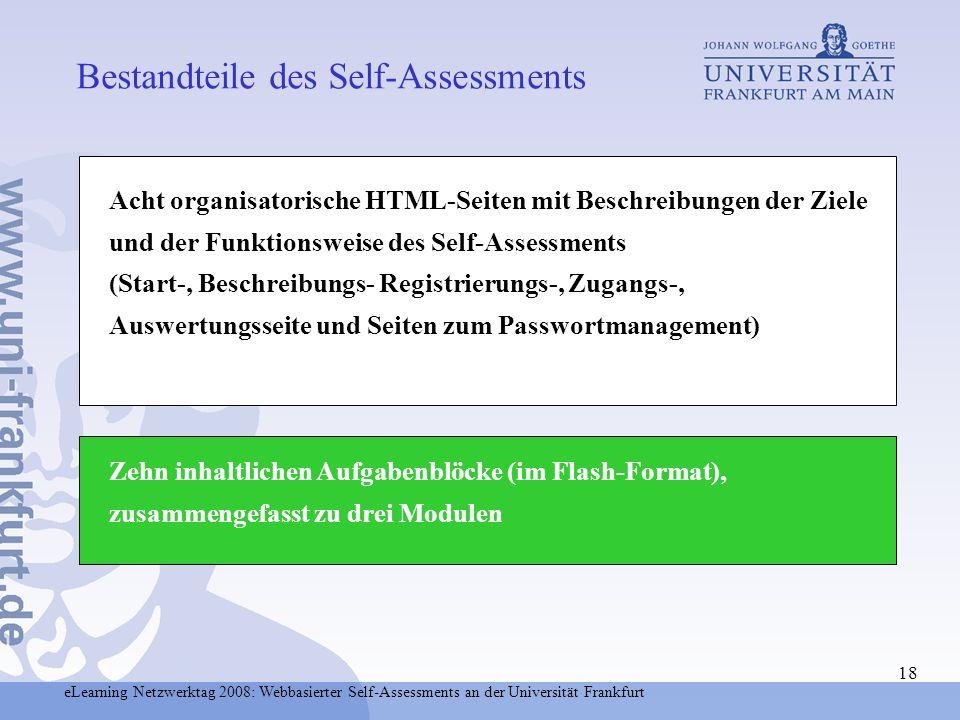 eLearning Netzwerktag 2008: Webbasierter Self-Assessments an der Universität Frankfurt 18 Bestandteile des Self-Assessments Zehn inhaltlichen Aufgaben