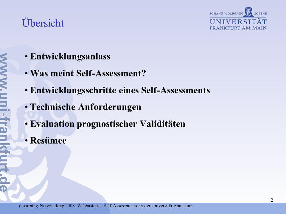 eLearning Netzwerktag 2008: Webbasierter Self-Assessments an der Universität Frankfurt 23 Interne Erprobungsversion seit Juni 2006 zugänglich - Gegliedert in z ehn inhaltlichen Aufgabenblöcke (7 Skalen zum Leistungsbereich, 12 Skalen zum Studierverhalten und zur Studienmotivation, 4 Interessensbereiche) zusammengefasst in drei Modulen - 60 bis 90 Minuten durchschnittliche Bearbeitungsdauer - Online- und Offline-Bearbeitung möglich - Unterstützung einer festgelegten Bearbeitungsreihenfolge der Blöcke - Einschränkung maximaler Bearbeitungszeiten der Blöcke durch Timer; zeitbeschränkte Pausen zwischen einzelnen Blöcken; keine Zeitein schränkung zwischen den Modulen Erprobungsstichproben SS2006/WS2006/07 und SS 2007 Öffentliche Zugänglichkeit seit SS 2008 Aktueller Entwicklungsstand des Online- Self-Assessment Psychologie