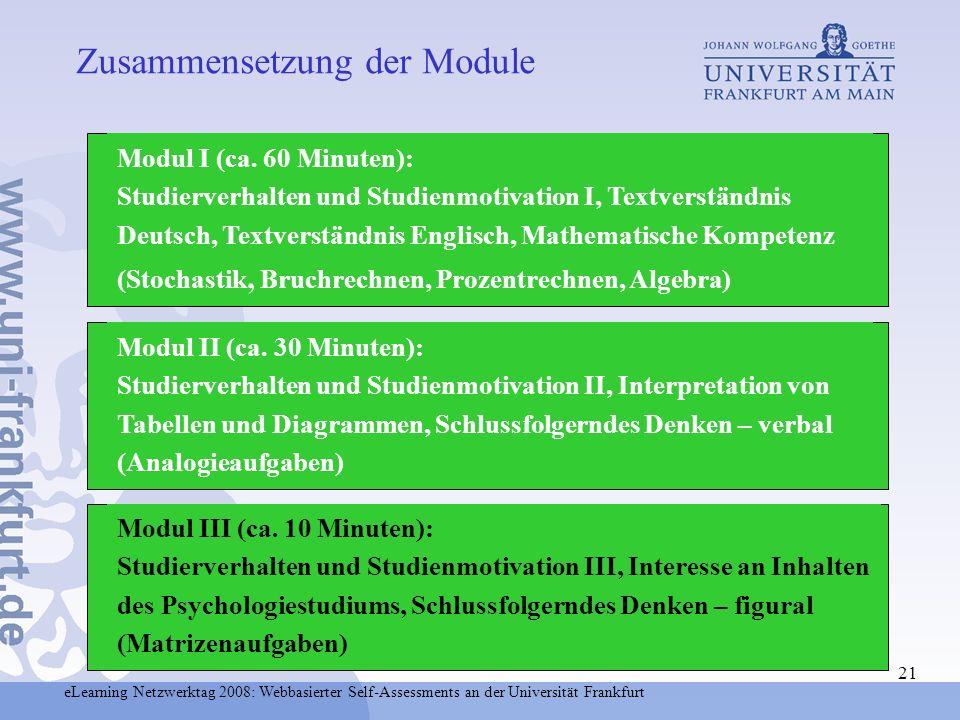 eLearning Netzwerktag 2008: Webbasierter Self-Assessments an der Universität Frankfurt 21 Modul I (ca. 60 Minuten): Studierverhalten und Studienmotiva