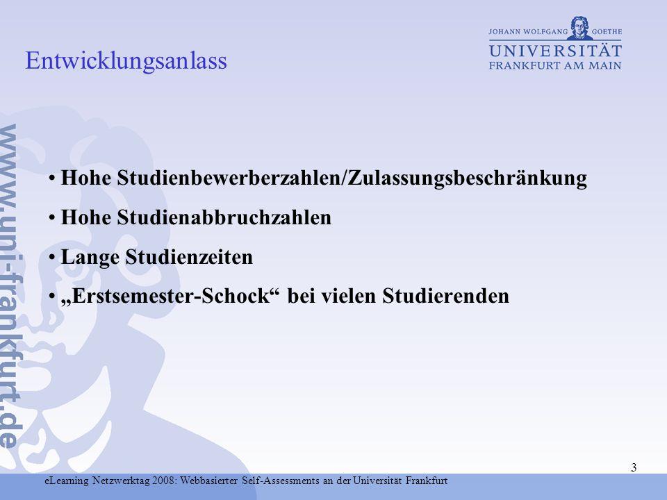 eLearning Netzwerktag 2008: Webbasierter Self-Assessments an der Universität Frankfurt 4 Das Hochschulrahmengesetz (§ 14) verpflichtet die Hochschulen, die Studierenden und Studienbewerber über die Studienmöglichkeiten und über Inhalte, Aufbau und Anforderungen eines Studiums zu unterrichten und sie durch eine studienbegleitende fachliche Beratung zu unterstützen.