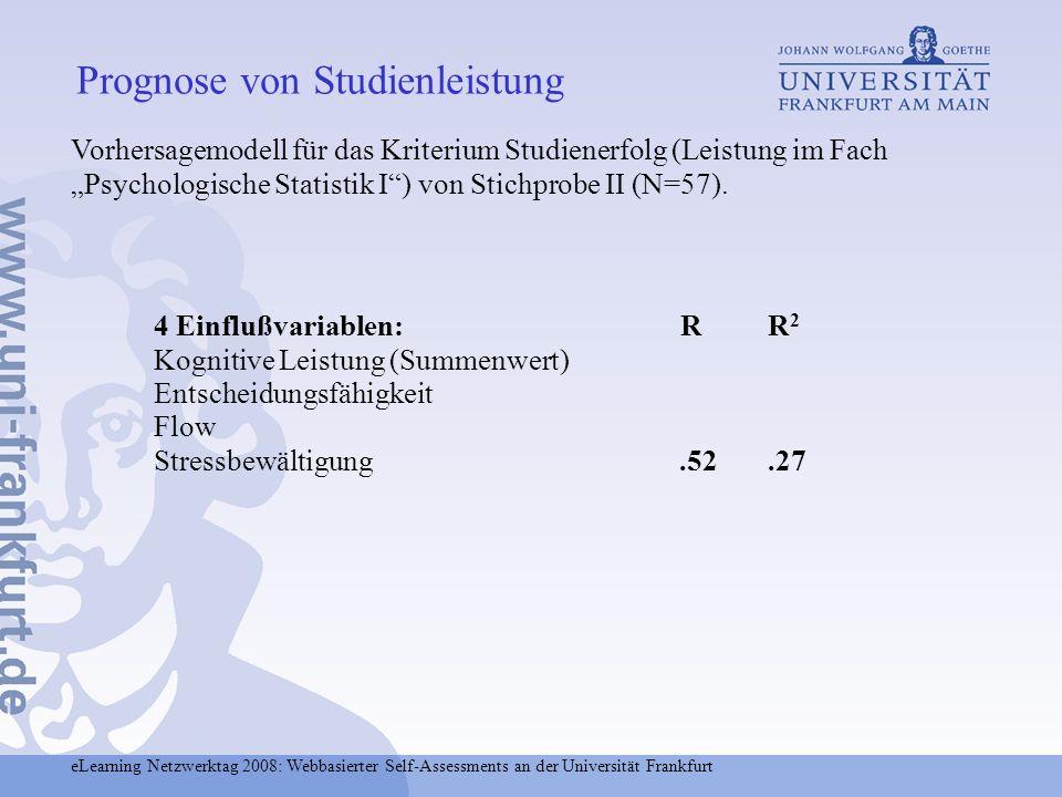 eLearning Netzwerktag 2008: Webbasierter Self-Assessments an der Universität Frankfurt Vorhersagemodell für das Kriterium Studienerfolg (Leistung im F