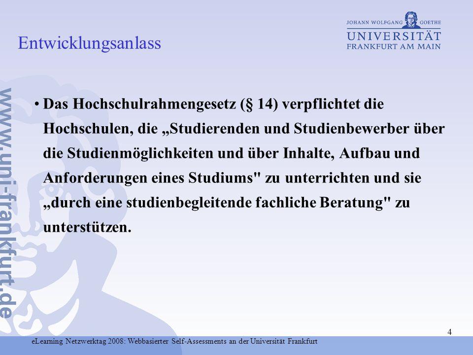 eLearning Netzwerktag 2008: Webbasierter Self-Assessments an der Universität Frankfurt 5 Die Beratung von Studieninteressierten vor einer Studienentscheidung stellt eine notwendige und wichtige Kommunikations- und Serviceleistung der Hochschulen dar (Profilierung der Hochschulen).