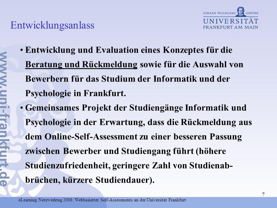 eLearning Netzwerktag 2008: Webbasierter Self-Assessments an der Universität Frankfurt 7 Entwicklung und Evaluation eines Konzeptes für die Beratung u