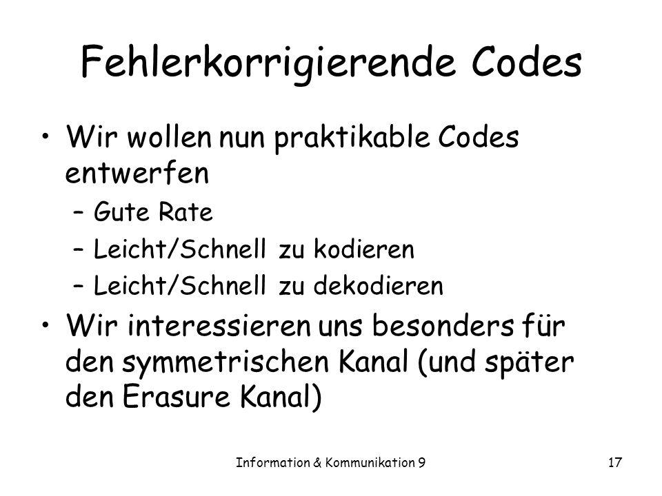 Information & Kommunikation 917 Fehlerkorrigierende Codes Wir wollen nun praktikable Codes entwerfen –Gute Rate –Leicht/Schnell zu kodieren –Leicht/Sc