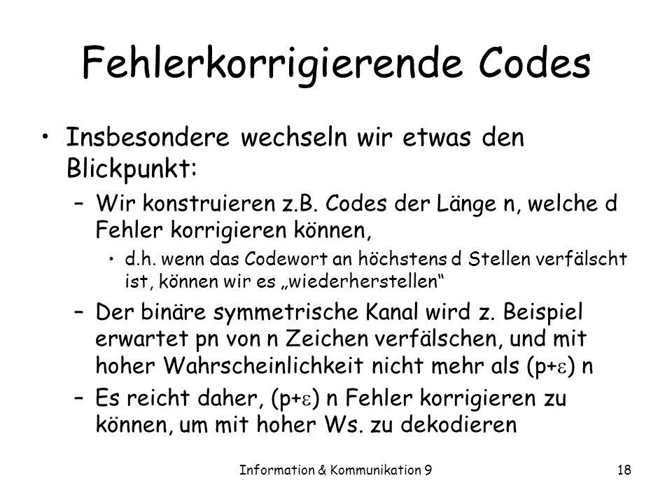 Information & Kommunikation 918 Fehlerkorrigierende Codes Insbesondere wechseln wir etwas den Blickpunkt: –Wir konstruieren z.B. Codes der Länge n, we