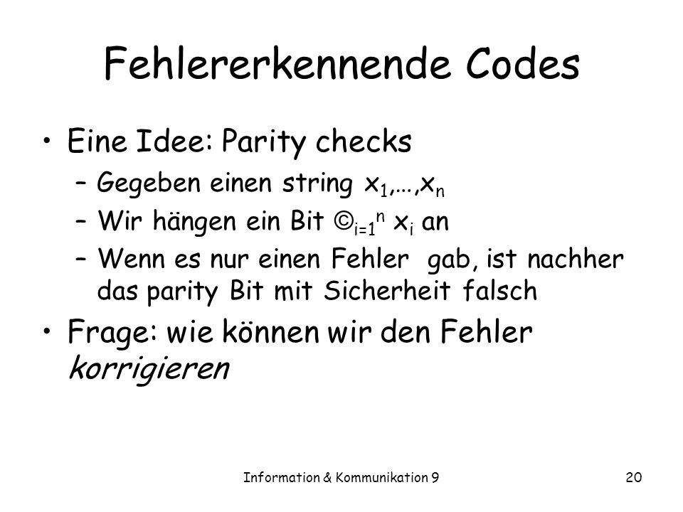 Information & Kommunikation 920 Fehlererkennende Codes Eine Idee: Parity checks –Gegeben einen string x 1,…,x n –Wir hängen ein Bit © i=1 n x i an –We