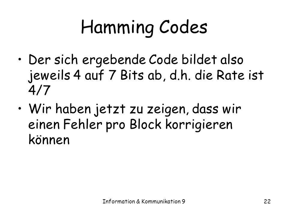 Information & Kommunikation 922 Hamming Codes Der sich ergebende Code bildet also jeweils 4 auf 7 Bits ab, d.h. die Rate ist 4/7 Wir haben jetzt zu ze