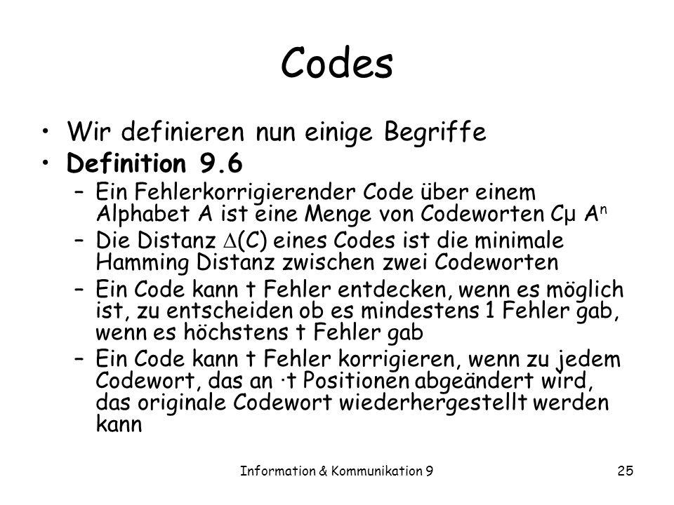Information & Kommunikation 925 Codes Wir definieren nun einige Begriffe Definition 9.6 –Ein Fehlerkorrigierender Code über einem Alphabet A ist eine