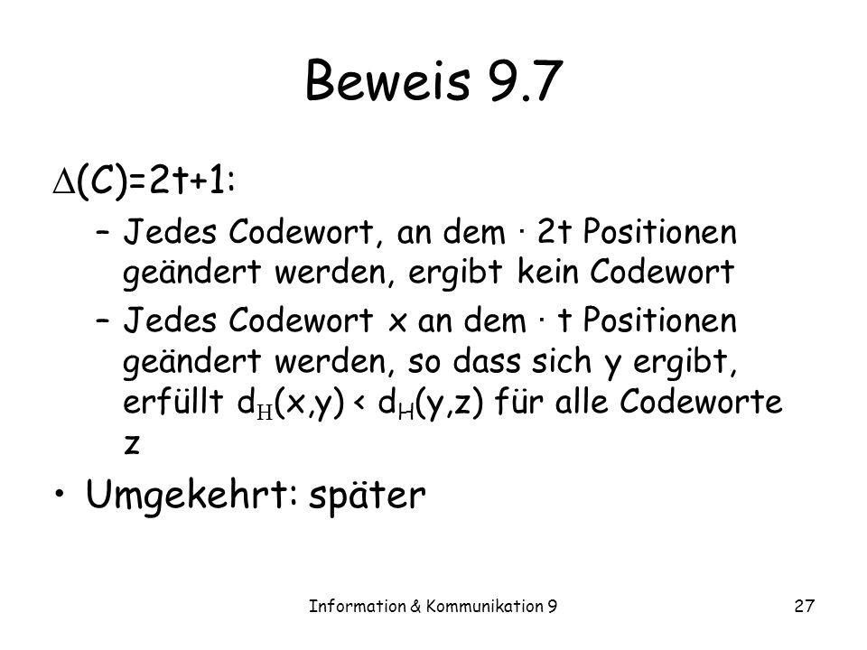 Information & Kommunikation 927 Beweis 9.7 (C)=2t+1: –Jedes Codewort, an dem · 2t Positionen geändert werden, ergibt kein Codewort –Jedes Codewort x a