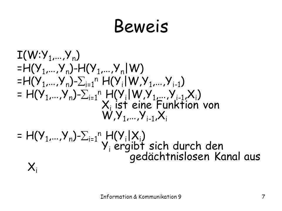 Information & Kommunikation 97 Beweis I(W:Y 1,…,Y n ) =H(Y 1,…,Y n )-H(Y 1,…,Y n |W) =H(Y 1,…,Y n )- i=1 n H(Y i |W,Y 1,…,Y i-1 ) = H(Y 1,…,Y n )- i=1