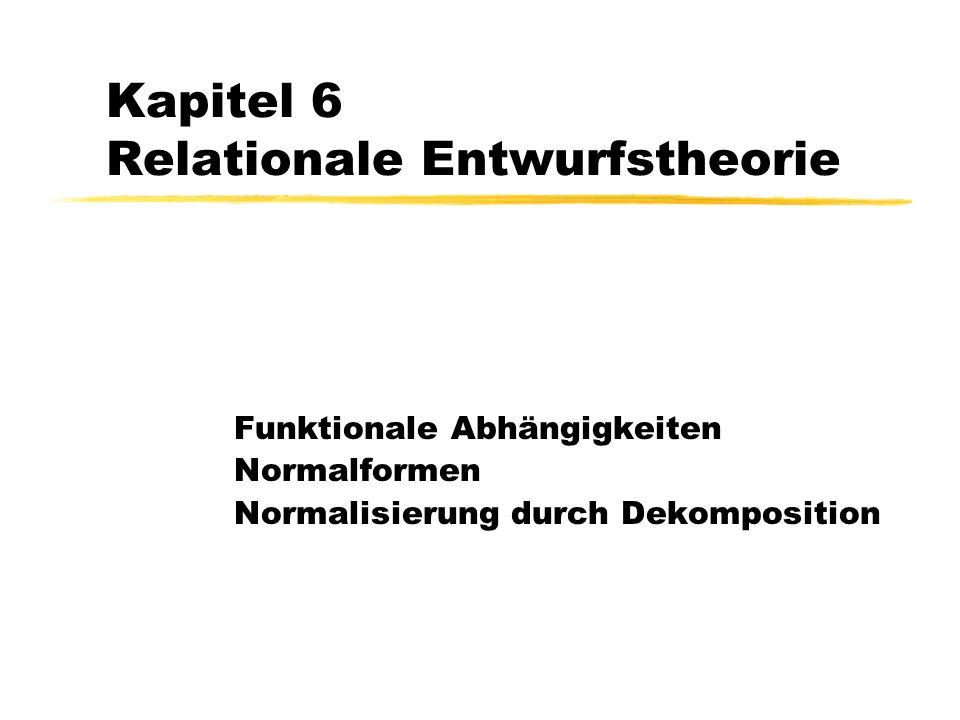 Ziele der relationalen Entwurfstheorie Bewertung der Qualität eines Relationenschemas Redundanz Einhaltung von Konsistenzbedingungen Funktionaler Abhängigkeiten Normalformen als Gütekriterium Ggfls.