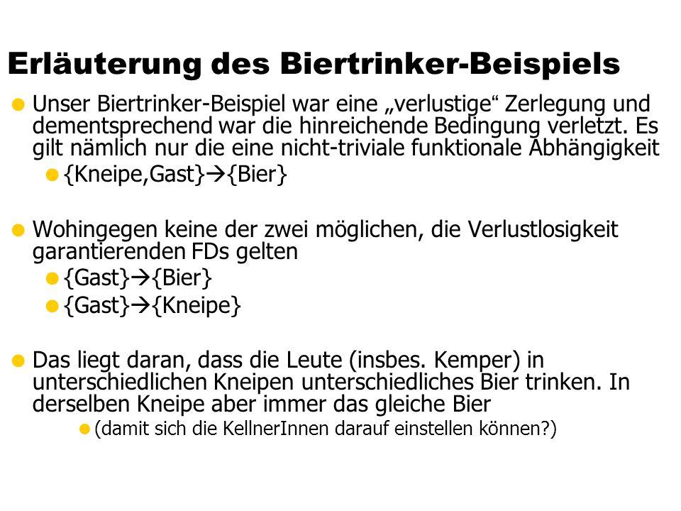 Erläuterung des Biertrinker-Beispiels Unser Biertrinker-Beispiel war eine verlustige Zerlegung und dementsprechend war die hinreichende Bedingung verl