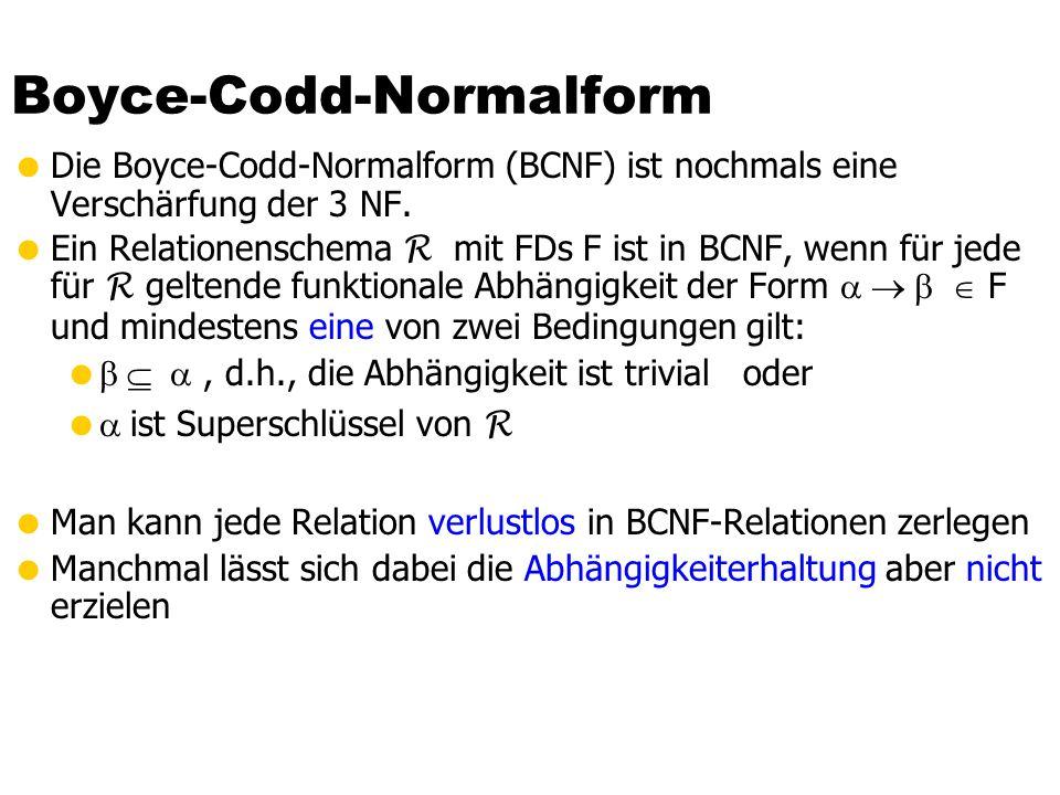 Boyce-Codd-Normalform Die Boyce-Codd-Normalform (BCNF) ist nochmals eine Verschärfung der 3 NF. Ein Relationenschema R mit FDs F ist in BCNF, wenn für