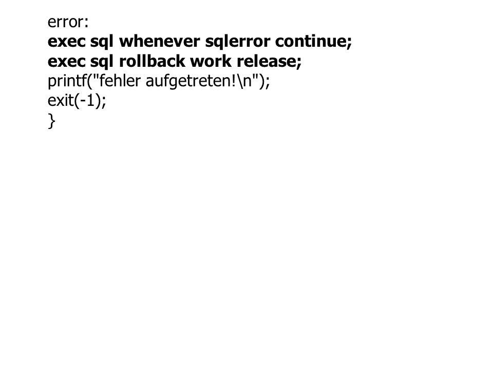 error: exec sql whenever sqlerror continue; exec sql rollback work release; printf( fehler aufgetreten!\n ); exit(-1); }