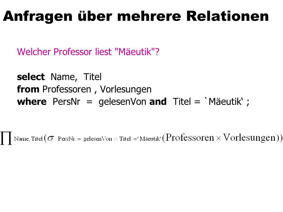 Anfragen über mehrere Relationen Welcher Professor liest Mäeutik .