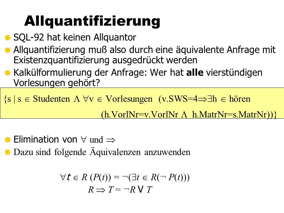 Allquantifizierung SQL-92 hat keinen Allquantor Allquantifizierung muß also durch eine äquivalente Anfrage mit Existenzquantifizierung ausgedrückt werden Kalkülformulierung der Anfrage: Wer hat alle vierstündigen Vorlesungen gehört.