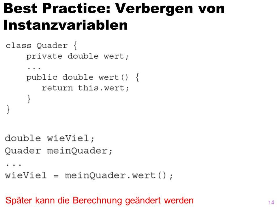 Best Practice: Verbergen von Instanzvariablen 14 Später kann die Berechnung geändert werden