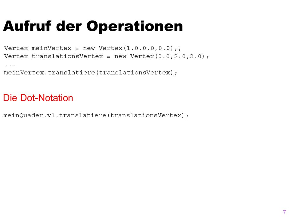 Aufruf der Operationen 7 Die Dot-Notation