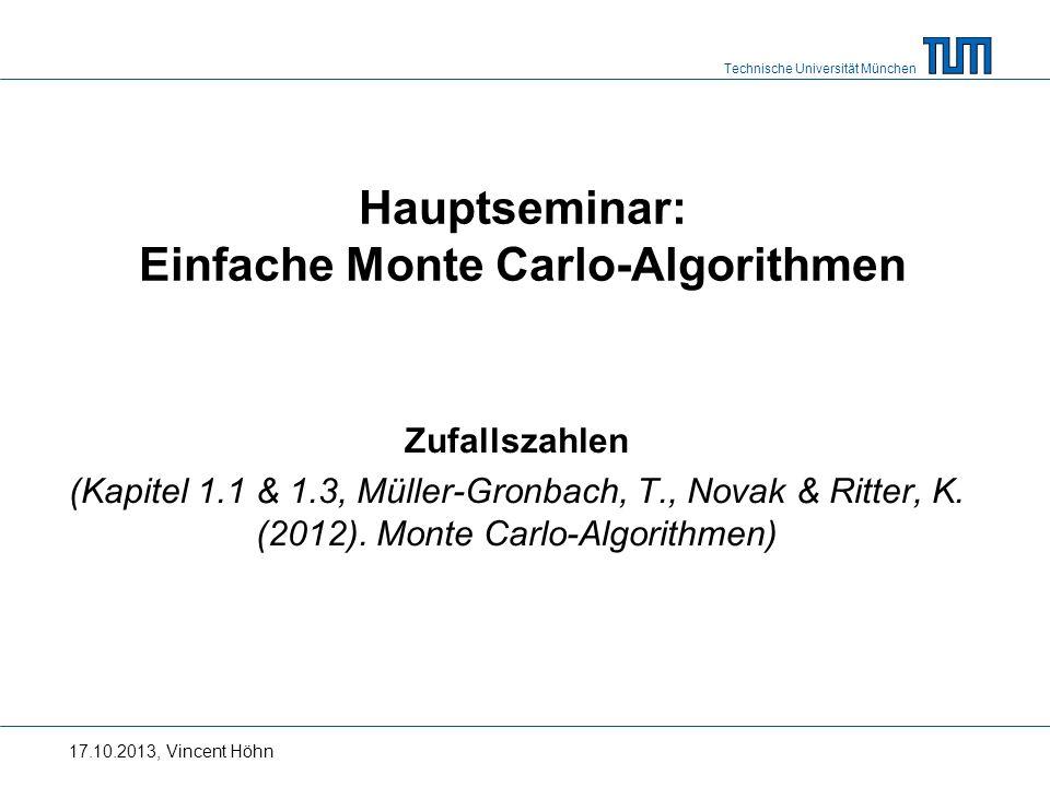 Technische Universität München 2.1 Pioniere der randomisierten Algorithmen12 Enrico Fermi John von Neumann Stanislaw Ulam 1930er: Erste signifkante wissenschaftliche Verwendung von MC- Simulationen durch Enrio Fermi zum Neutronentransport in spaltbarem Material.