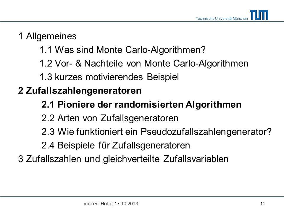 Technische Universität München Vincent Höhn, 17.10.201311 1 Allgemeines 1.1 Was sind Monte Carlo-Algorithmen? 1.2 Vor- & Nachteile von Monte Carlo-Alg