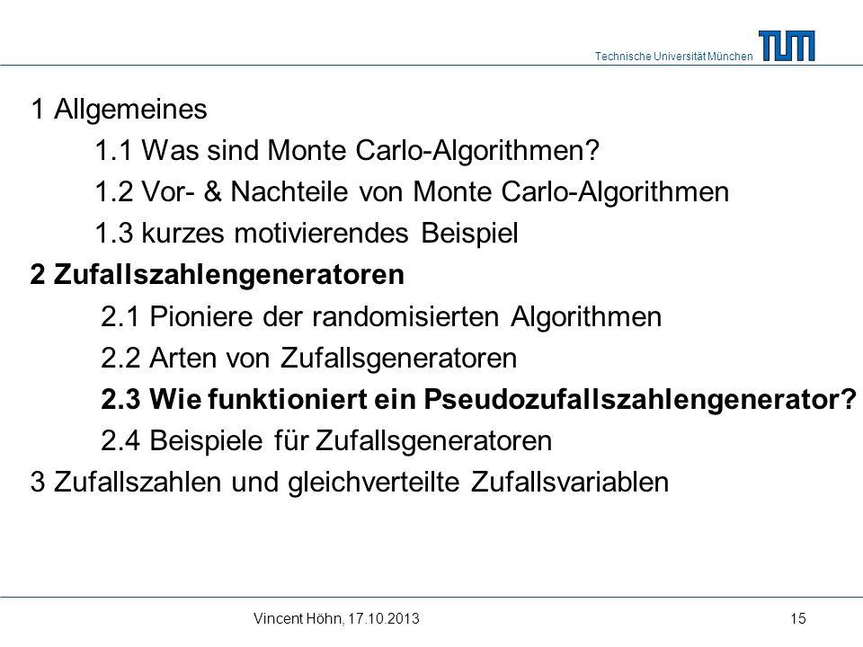 Technische Universität München Vincent Höhn, 17.10.201315 1 Allgemeines 1.1 Was sind Monte Carlo-Algorithmen? 1.2 Vor- & Nachteile von Monte Carlo-Alg