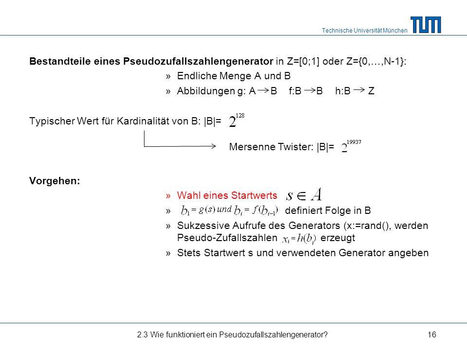 Technische Universität München Bestandteile eines Pseudozufallszahlengenerator in Z=[0;1] oder Z={0,…,N-1}: »Endliche Menge A und B »Abbildungen g: A