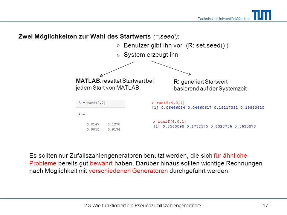 Technische Universität München Zwei Möglichkeiten zur Wahl des Startwerts (=seed): »Benutzer gibt ihn vor (R: set.seed() ) »System erzeugt ihn Es soll