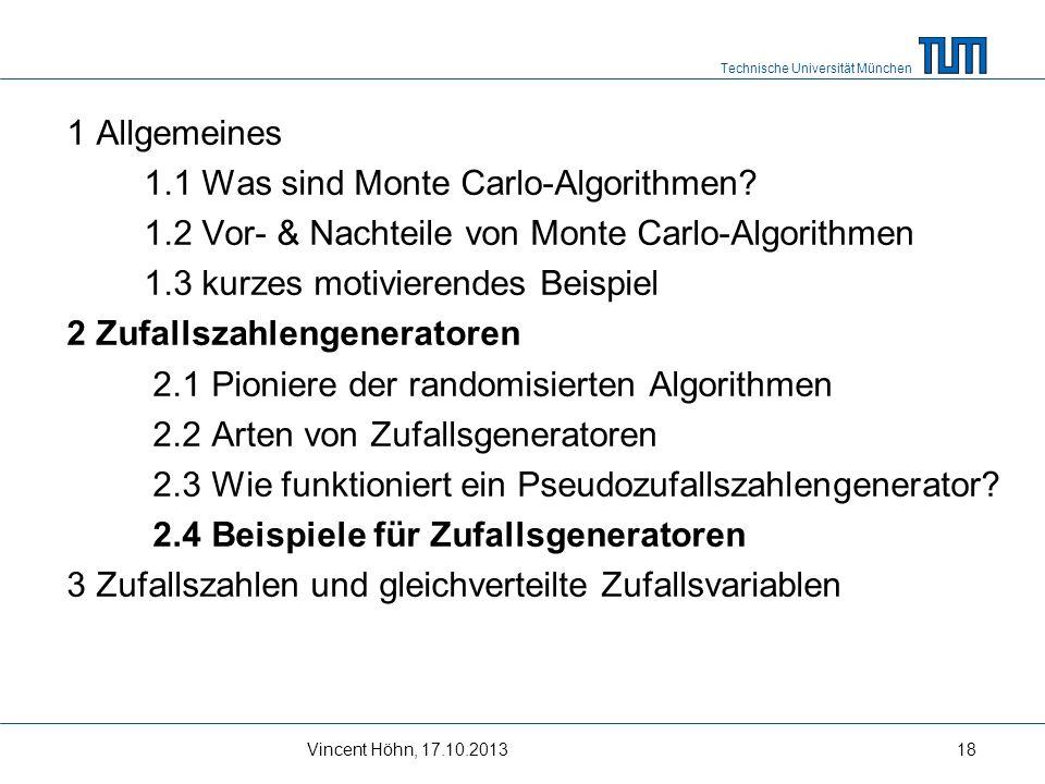 Technische Universität München Vincent Höhn, 17.10.201318 1 Allgemeines 1.1 Was sind Monte Carlo-Algorithmen? 1.2 Vor- & Nachteile von Monte Carlo-Alg