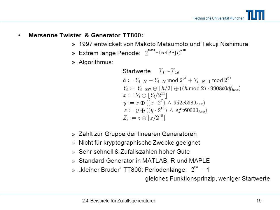 Technische Universität München Mersenne Twister & Generator TT800: »1997 entwickelt von Makoto Matsumoto und Takuji Nishimura »Extrem lange Periode: »