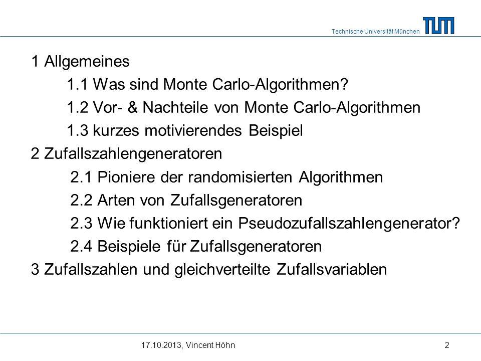 Technische Universität München Vincent Höhn, 17.10.201313 1 Allgemeines 1.1 Was sind Monte Carlo-Algorithmen.