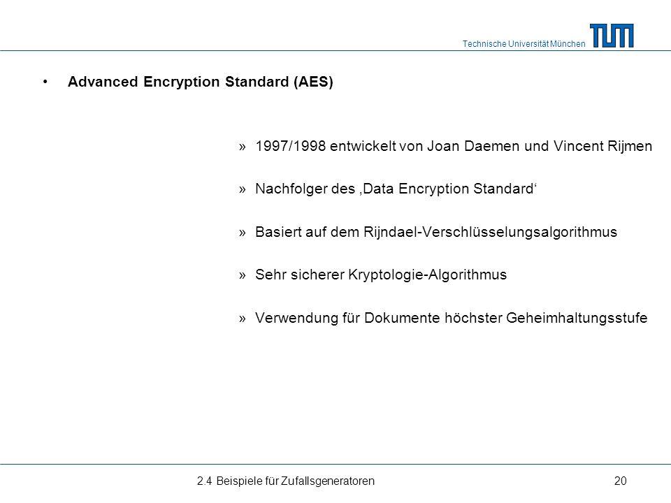 Technische Universität München Advanced Encryption Standard (AES) »1997/1998 entwickelt von Joan Daemen und Vincent Rijmen »Nachfolger des Data Encryp